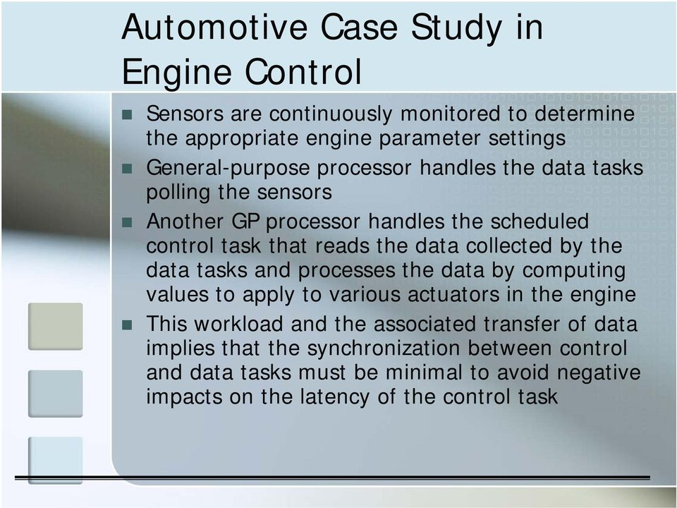 collected by the data tasks and processes the data by computing values to apply to various actuators in the engine This workload and the