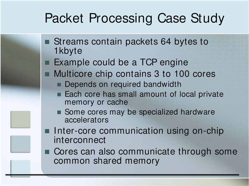 amount of local private memory or cache Some cores may be specialized hardware accelerators