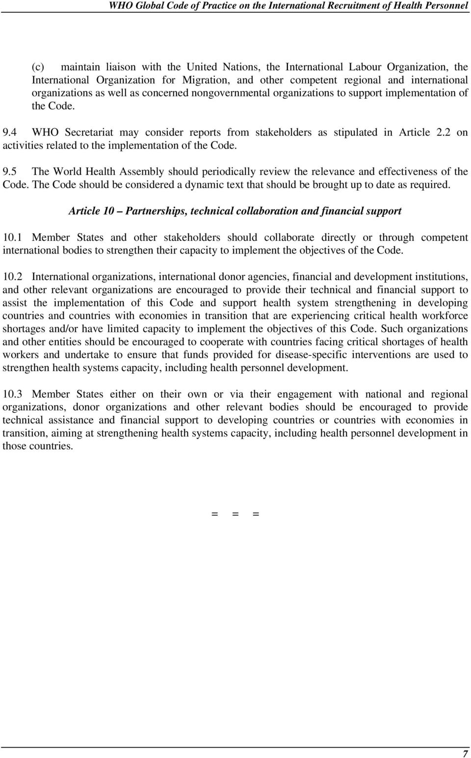 2 on activities related to the implementation of the Code. 9.5 The World Health Assembly should periodically review the relevance and effectiveness of the Code.