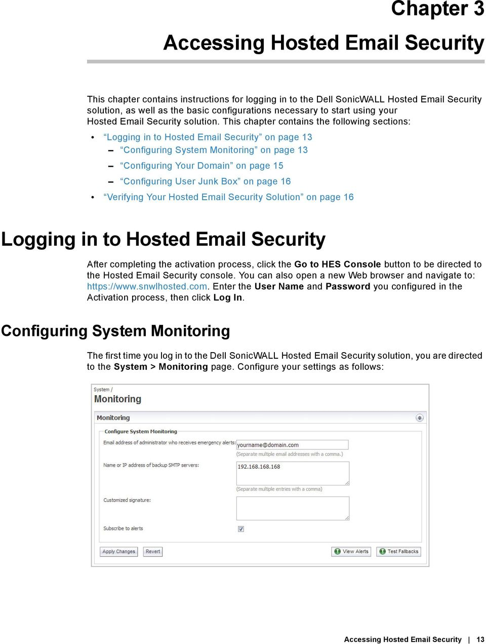 This chapter contains the following sections: Logging in to Hosted Email Security on page 13 Configuring System Monitoring on page 13 Configuring Your Domain on page 15 Configuring User Junk Box on