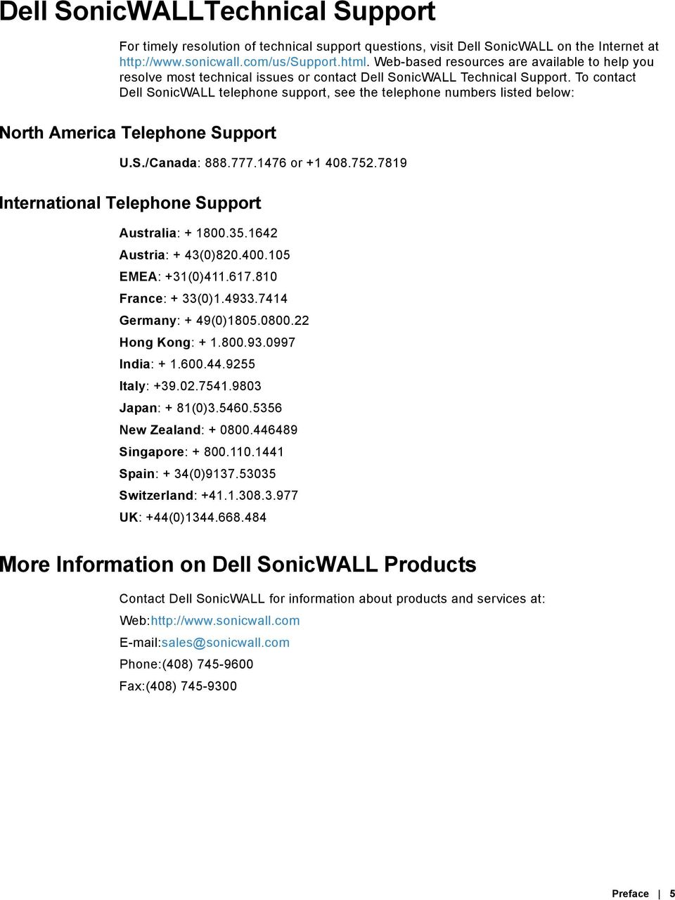 To contact Dell SonicWALL telephone support, see the telephone numbers listed below: North America Telephone Support U.S./Canada: 888.777.1476 or +1 408.752.