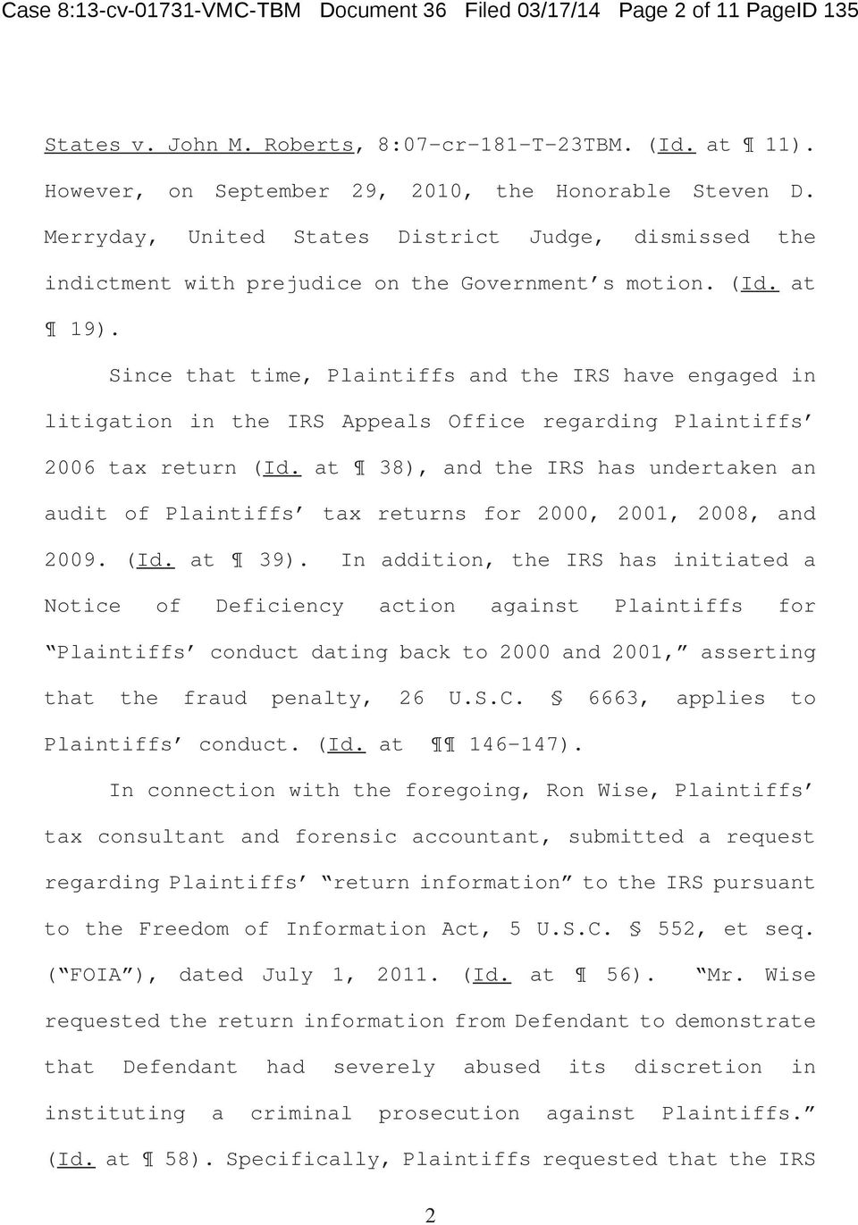 Since that time, Plaintiffs and the IRS have engaged in litigation in the IRS Appeals Office regarding Plaintiffs 2006 tax return (Id.