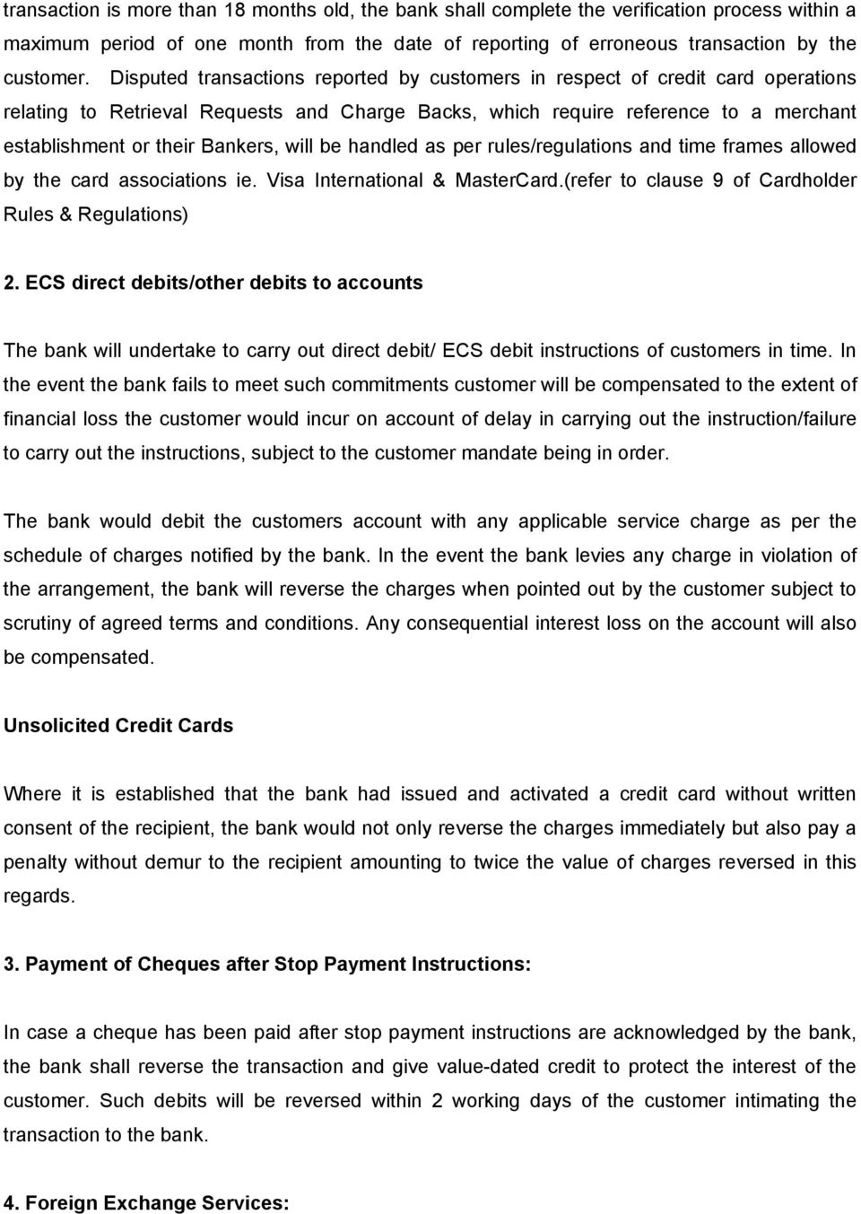 will be handled as per rules/regulations and time frames allowed by the card associations ie. Visa International & MasterCard.(refer to clause 9 of Cardholder Rules & Regulations) 2.