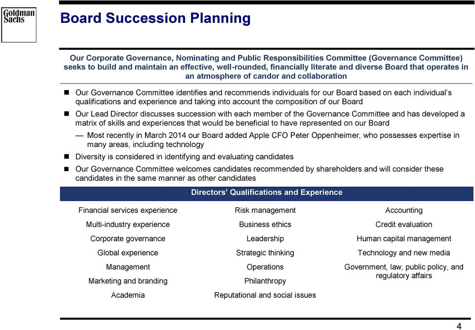 qualifications and experience and taking into account the composition of our Board Our Lead Director discusses succession with each member of the Governance Committee and has developed a matrix of