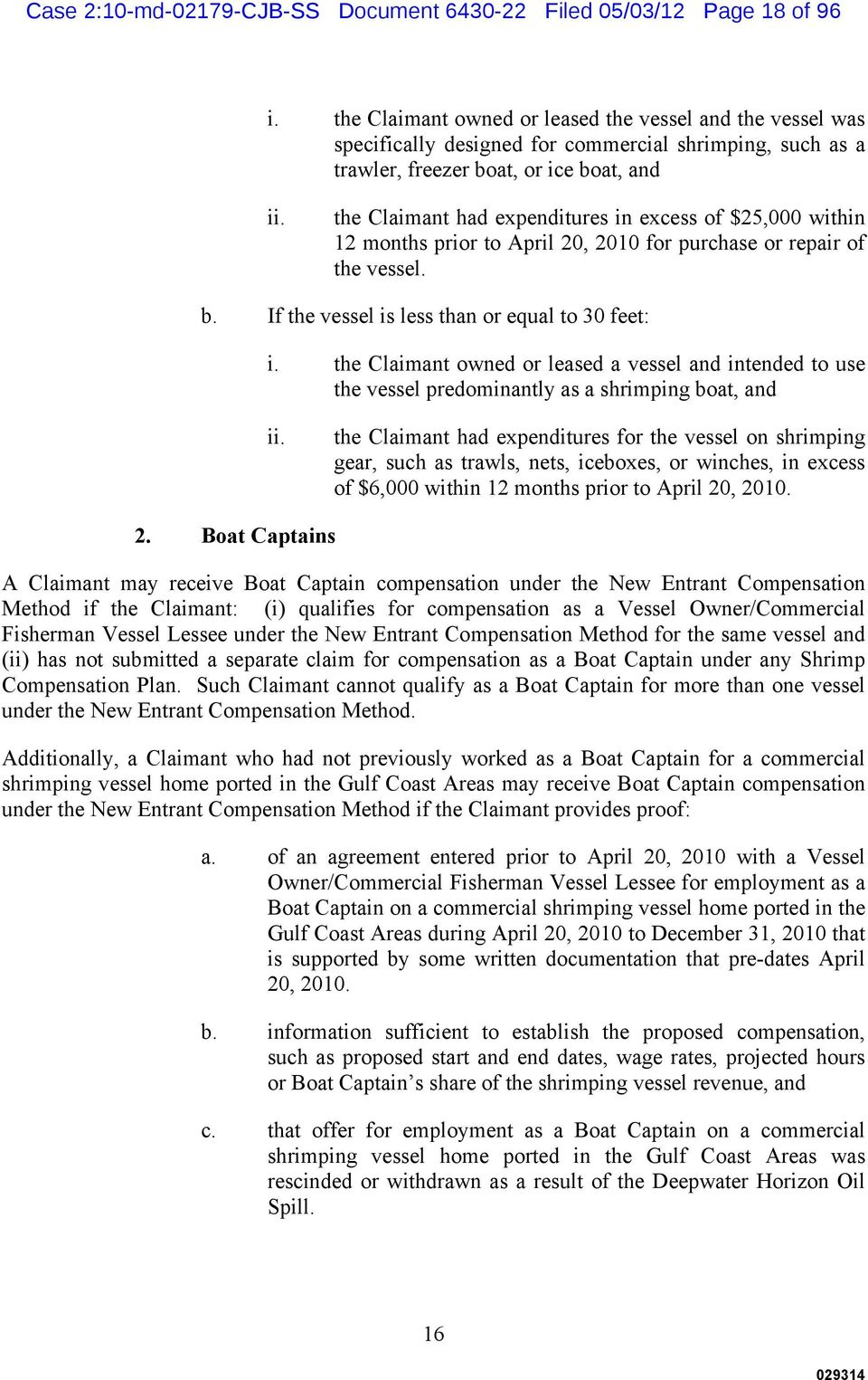 the Claimant had expenditures in excess of $25,000 within 12 months prior to April 20, 2010 for purchase or repair of the vessel. b. If the vessel is less than or equal to 30 feet: i.
