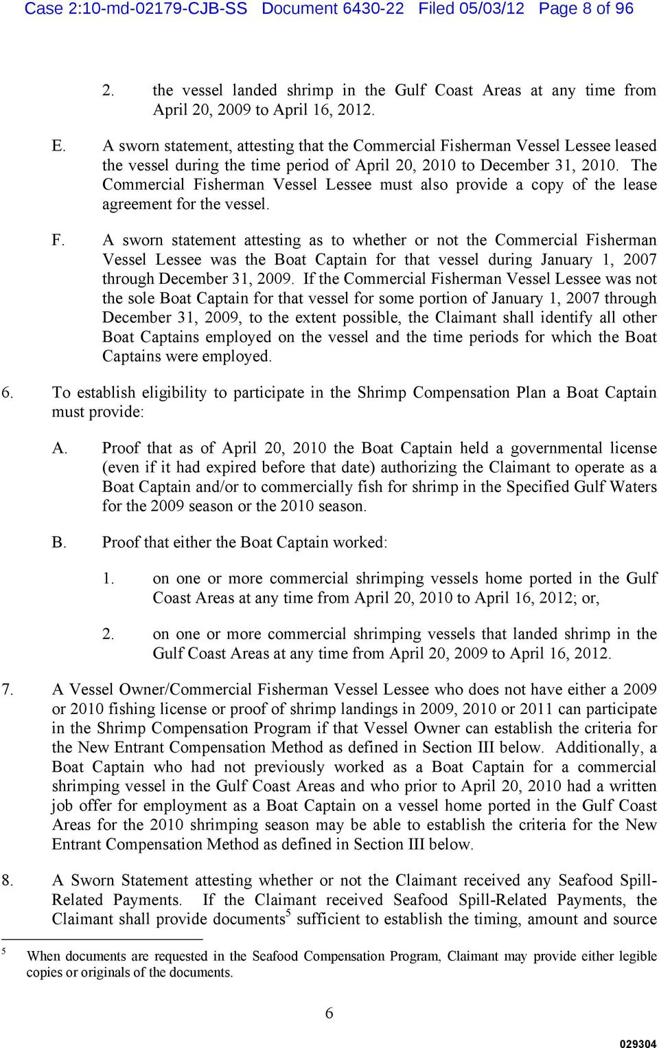 The Commercial Fisherman Vessel Lessee must also provide a copy of the lease agreement for the vessel. F. A sworn statement attesting as to whether or not the Commercial Fisherman Vessel Lessee was the Boat Captain for that vessel during January 1, 2007 through December 31, 2009.