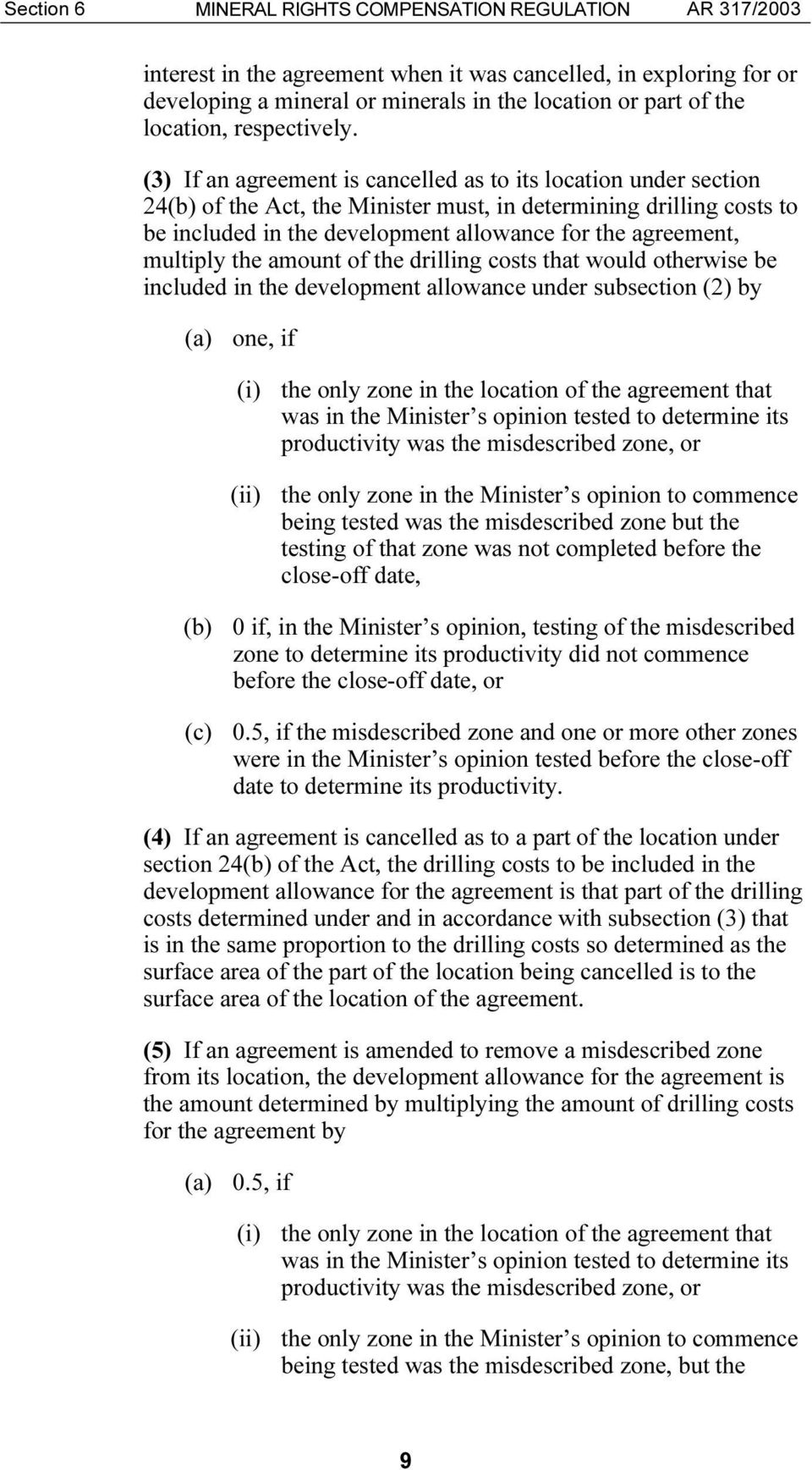(3) If an agreement is cancelled as to its location under section 24(b) of the Act, the Minister must, in determining drilling costs to be included in the development allowance for the agreement,