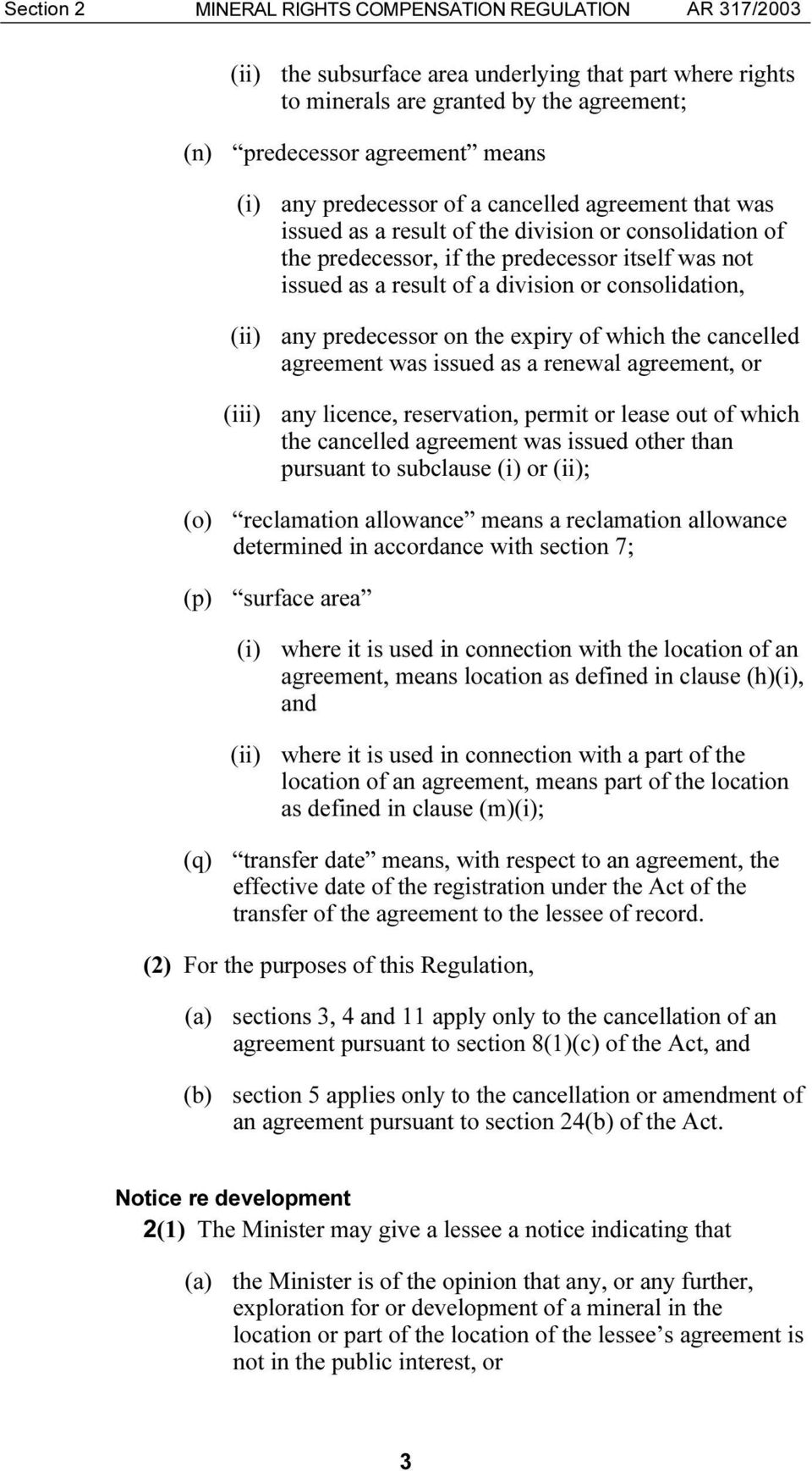 consolidation, (ii) any predecessor on the expiry of which the cancelled agreement was issued as a renewal agreement, or (iii) any licence, reservation, permit or lease out of which the cancelled