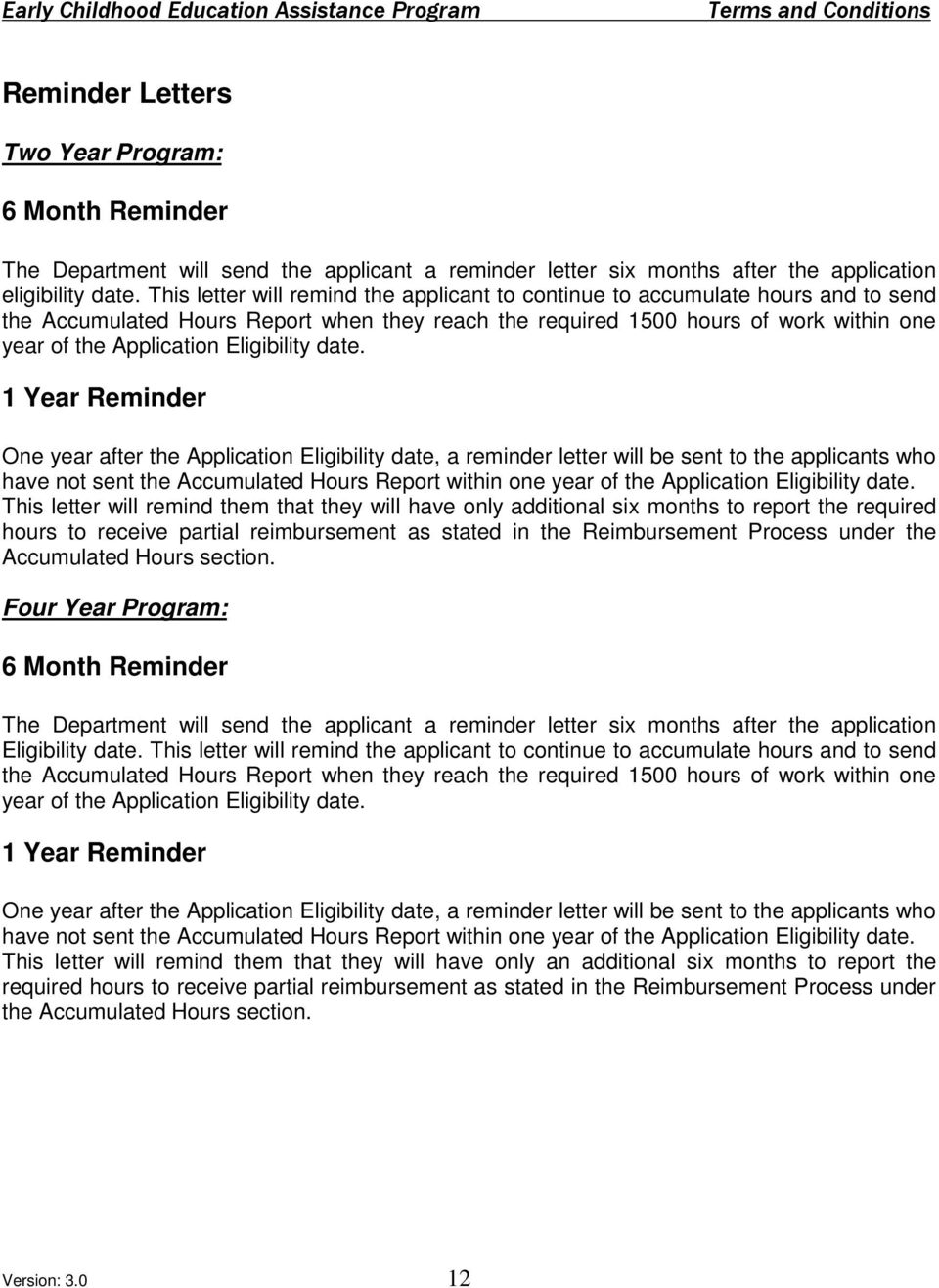 1 Year Reminder One year after the Applicatin Eligibility date, a reminder letter will be sent t the applicants wh have nt sent the Accumulated Hurs Reprt within ne year f the Applicatin Eligibility
