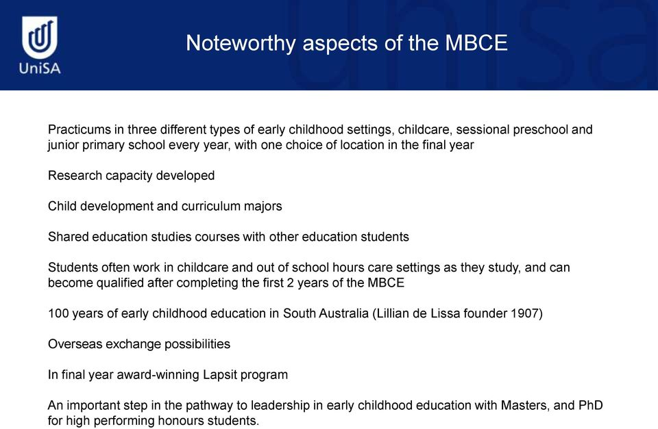 care settings as they study, and can become qualified after completing the first 2 years of the MBCE 100 years of early childhood education in South Australia (Lillian de Lissa founder 1907) Overseas