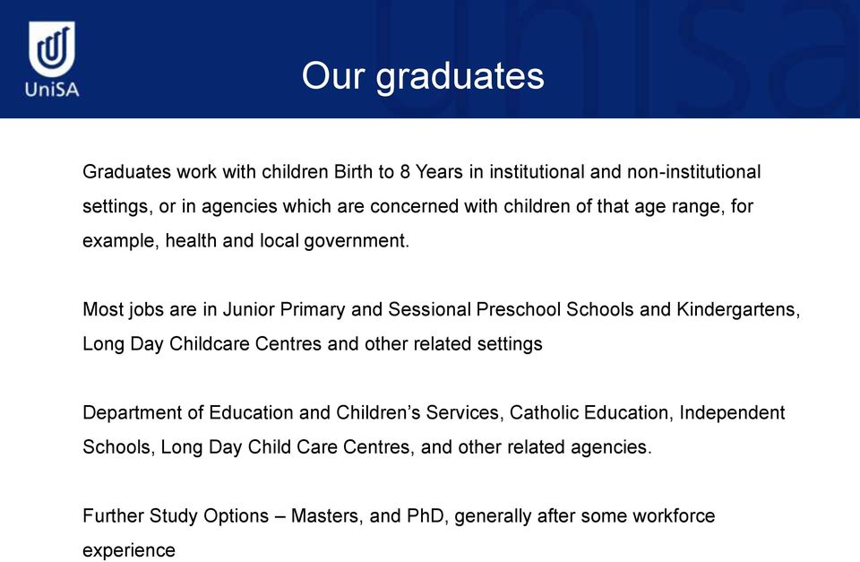 Most jobs are in Junior Primary and Sessional Preschool Schools and Kindergartens, Long Day Childcare Centres and other related settings