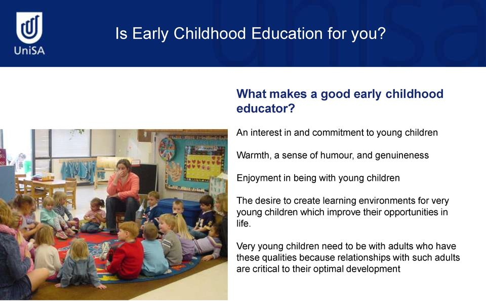 young children The desire to create learning environments for very young children which improve their opportunities