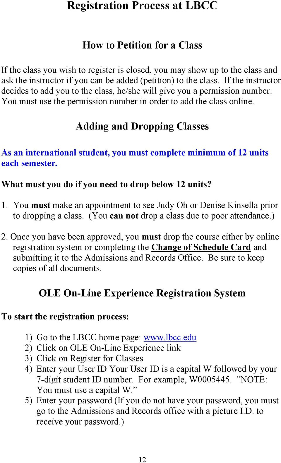 Adding and Dropping Classes As an international student, you must complete minimum of 12 units each semester. What must you do if you need to drop below 12 units? 1. You must make an appointment to see Judy Oh or Denise Kinsella prior to dropping a class.