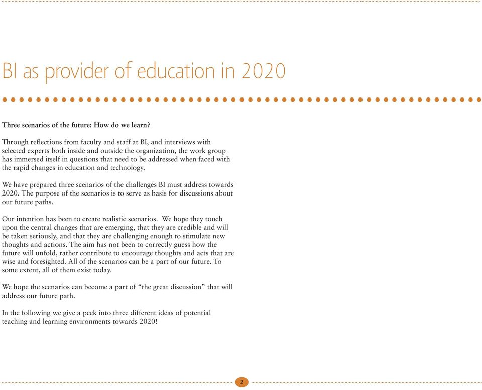 addressed when faced with the rapid changes in education and technology. We have prepared three scenarios of the challenges BI must address towards 2020.