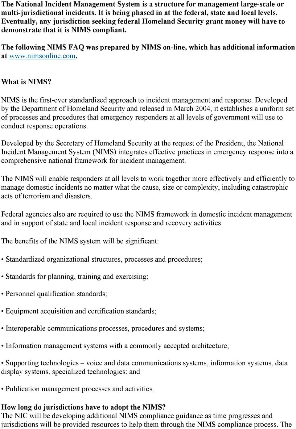 The following NIMS FAQ was prepared by NIMS on-line, which has additional information at www.nimsonline.com. What is NIMS?