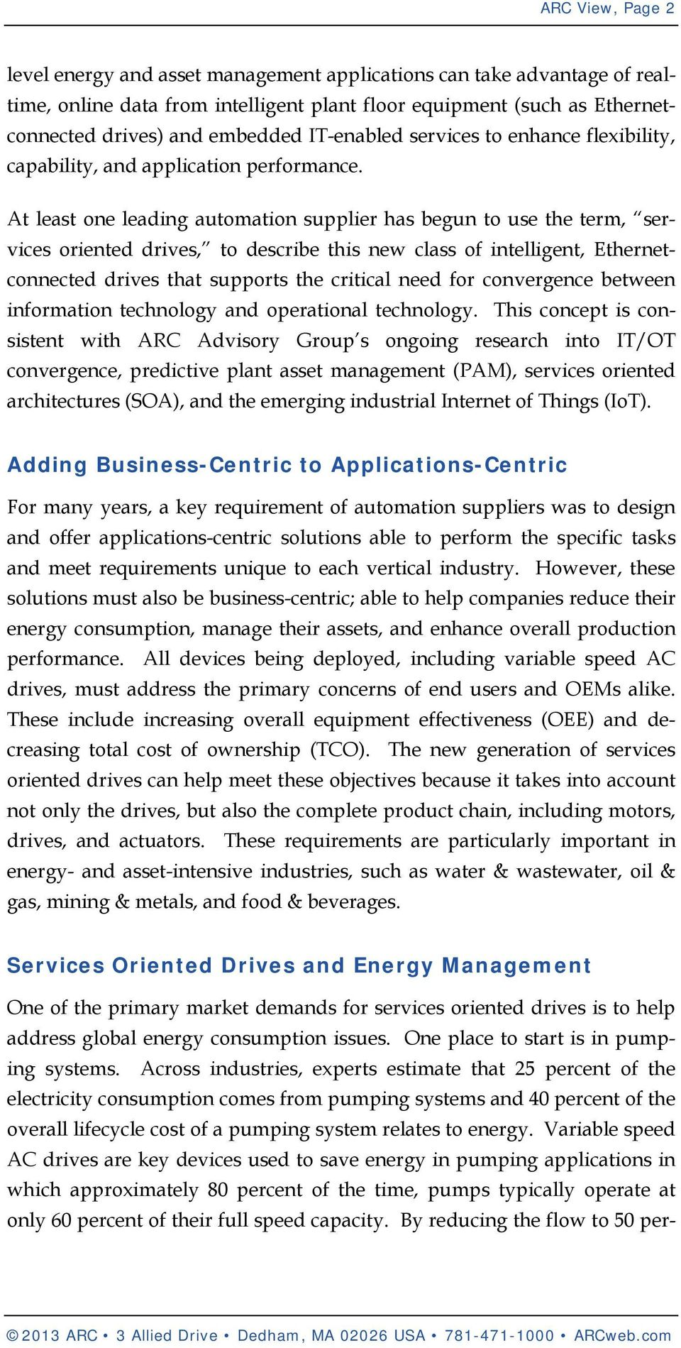 At least one leading automation supplier has begun to use the term, services oriented drives, to describe this new class of intelligent, Ethernetconnected drives that supports the critical need for
