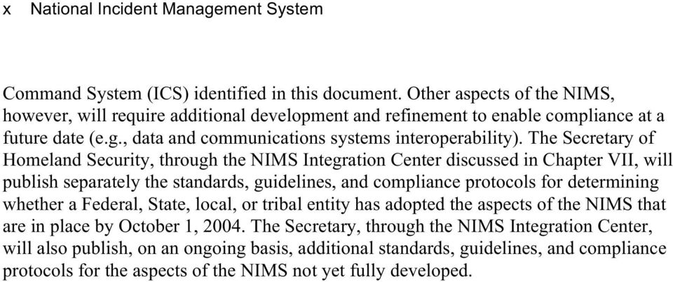 The Secretary of Homeland Security, through the NIMS Integration Center discussed in Chapter VII, will publish separately the standards, guidelines, and compliance protocols for determining