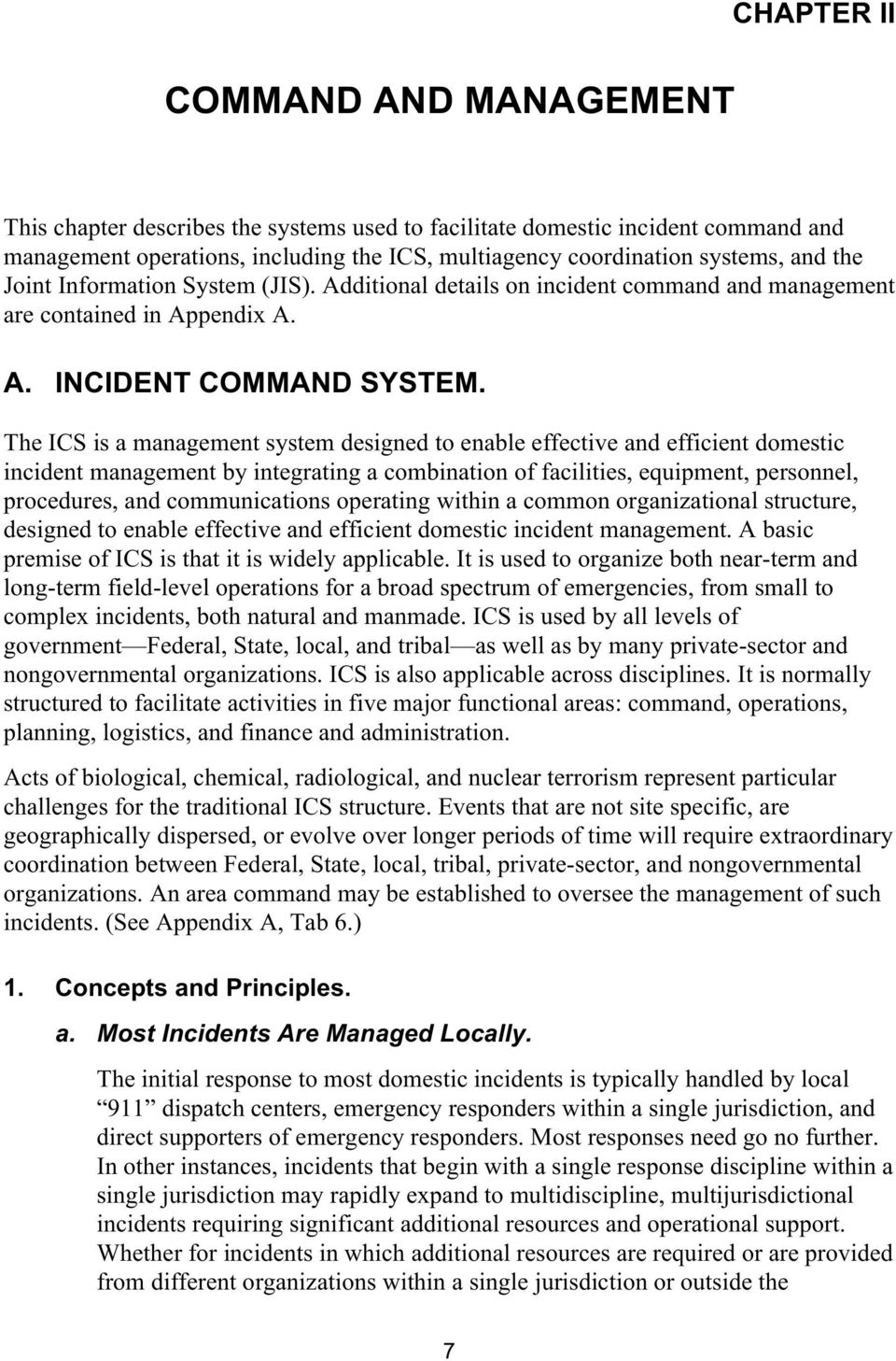 The ICS is a management system designed to enable effective and efficient domestic incident management by integrating a combination of facilities, equipment, personnel, procedures, and communications