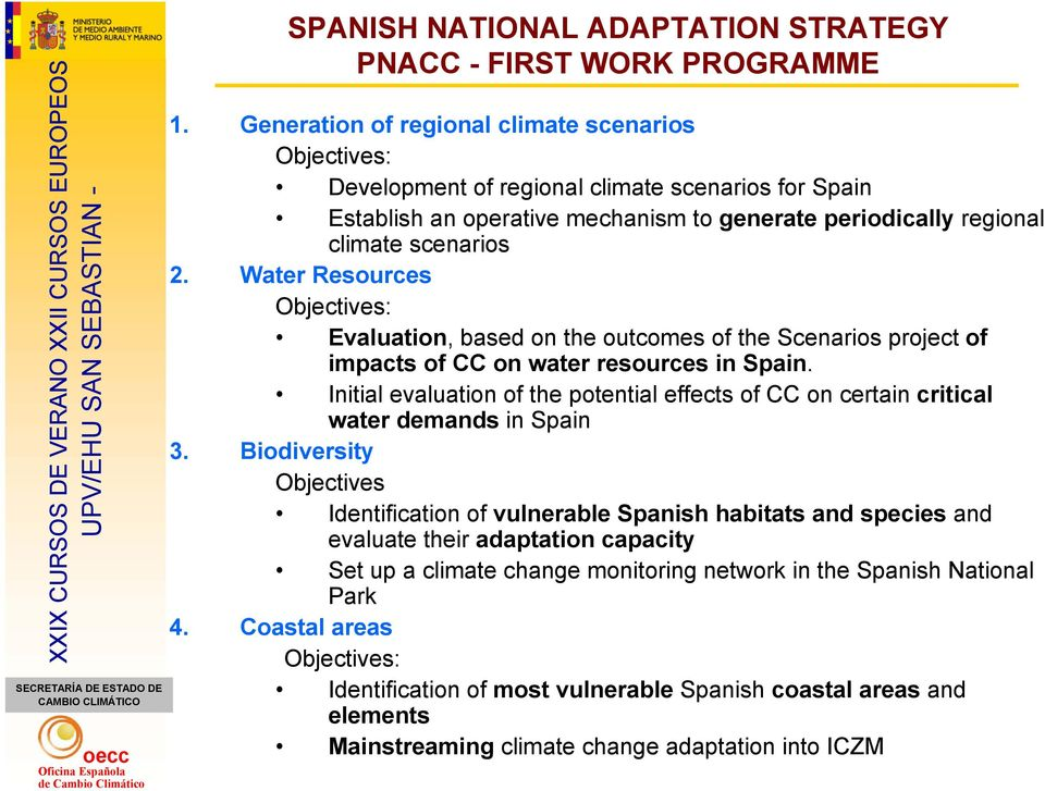 Water Resources Objectives: Evaluation, based on the outcomes of the Scenarios project of impacts of CC on water resources in Spain.