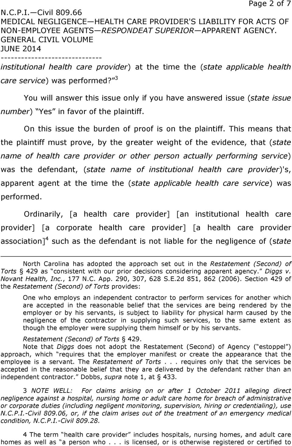 This means that the plaintiff must prove, by the greater weight of the evidence, that (state name of health care provider or other person actually performing service) was the defendant, (state name