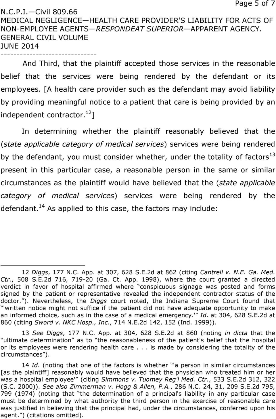 12 ] In determining whether the plaintiff reasonably believed that the (state applicable category of medical services) services were being rendered by the defendant, you must consider whether, under