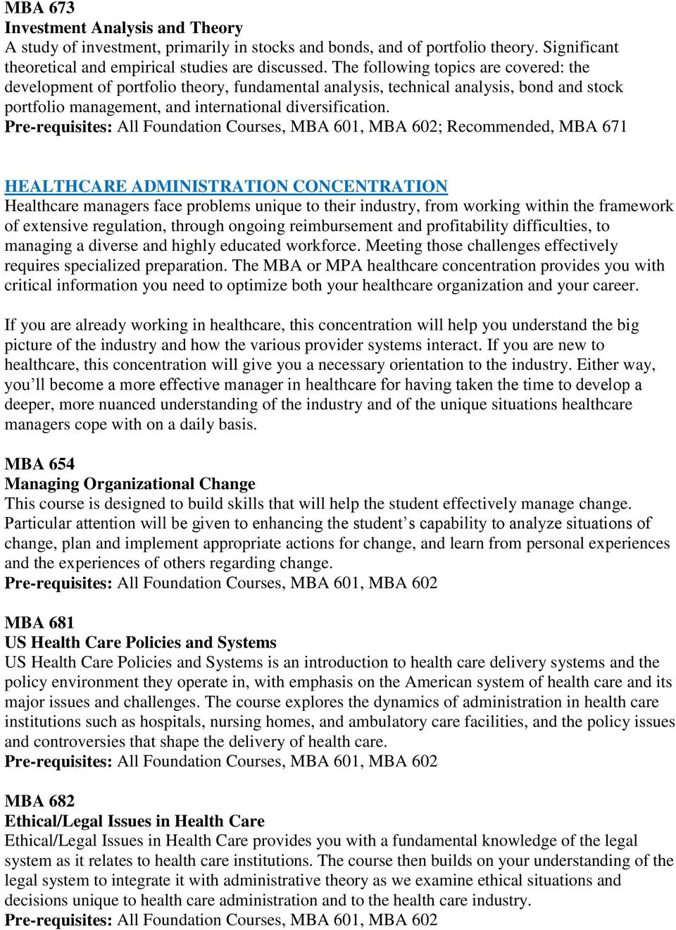 ; Recommended, MBA 671 HEALTHCARE ADMINISTRATION CONCENTRATION Healthcare managers face problems unique to their industry, from working within the framework of extensive regulation, through ongoing