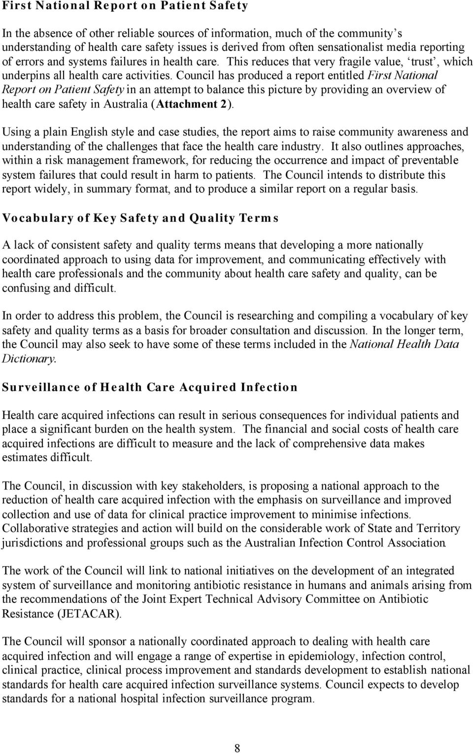 Council has produced a report entitled First National Report on Patient Safety in an attempt to balance this picture by providing an overview of health care safety in Australia (Attachment 2).