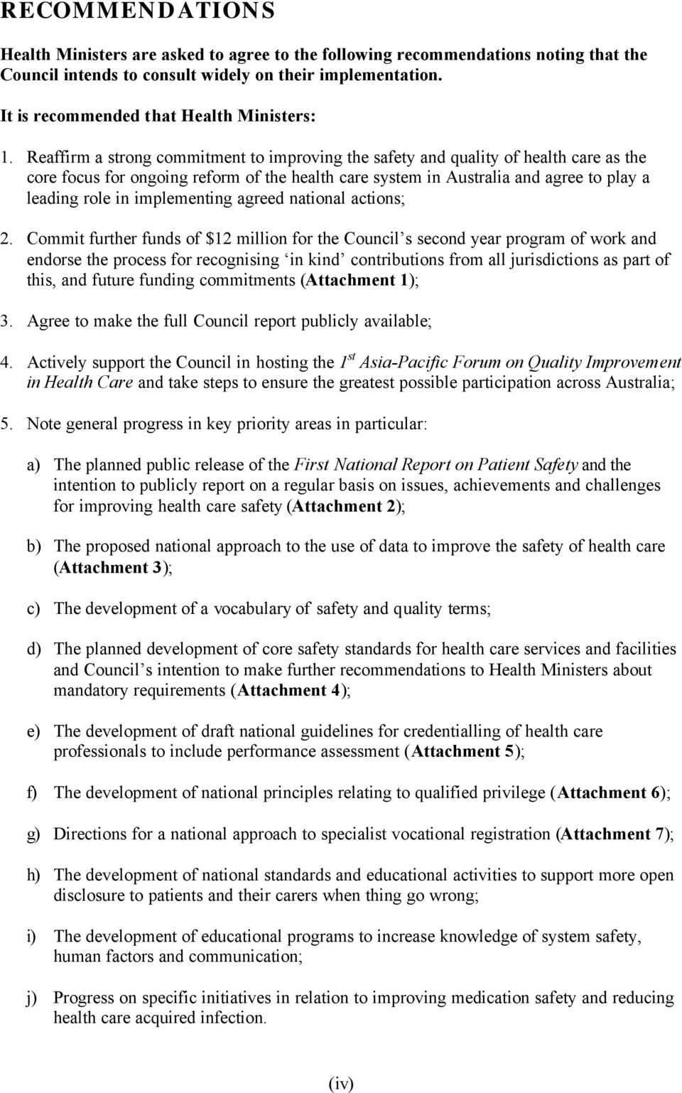 Reaffirm a strong commitment to improving the safety and quality of health care as the core focus for ongoing reform of the health care system in Australia and agree to play a leading role in