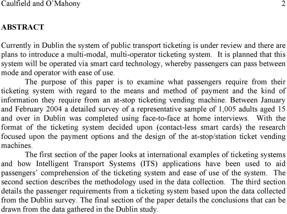 The purpose of this paper is to examine what passengers require from their ticketing system with regard to the means and method of payment and the kind of information they require from an at-stop