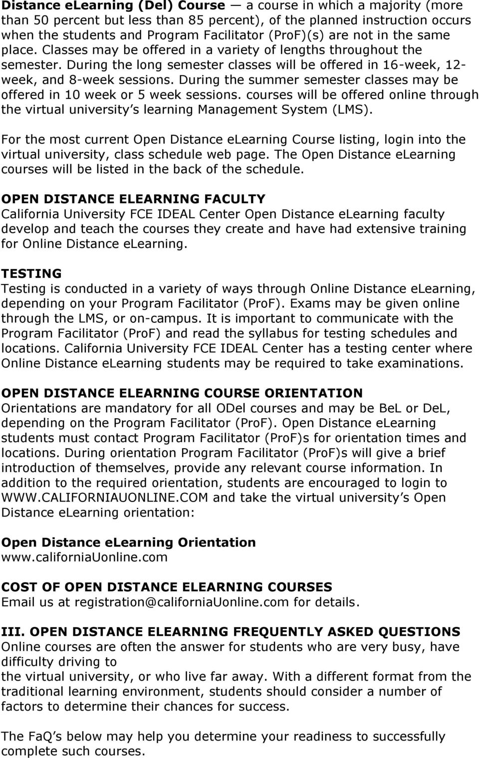 During the summer semester classes may be offered in 10 week or 5 week sessions. courses will be offered online through the virtual university s learning Management System (LMS).