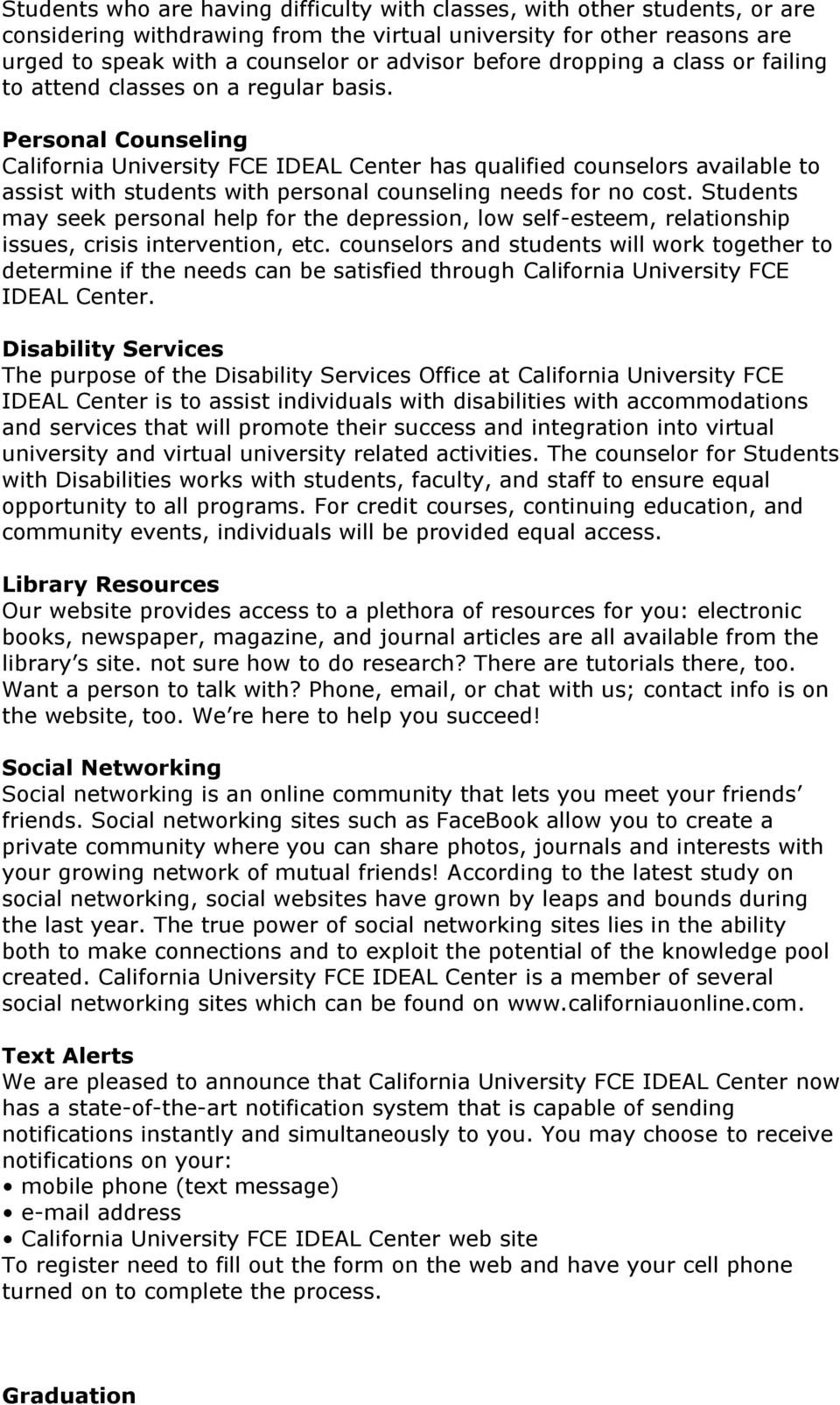 Personal Counseling California University FCE IDEAL Center has qualified counselors available to assist with students with personal counseling needs for no cost.