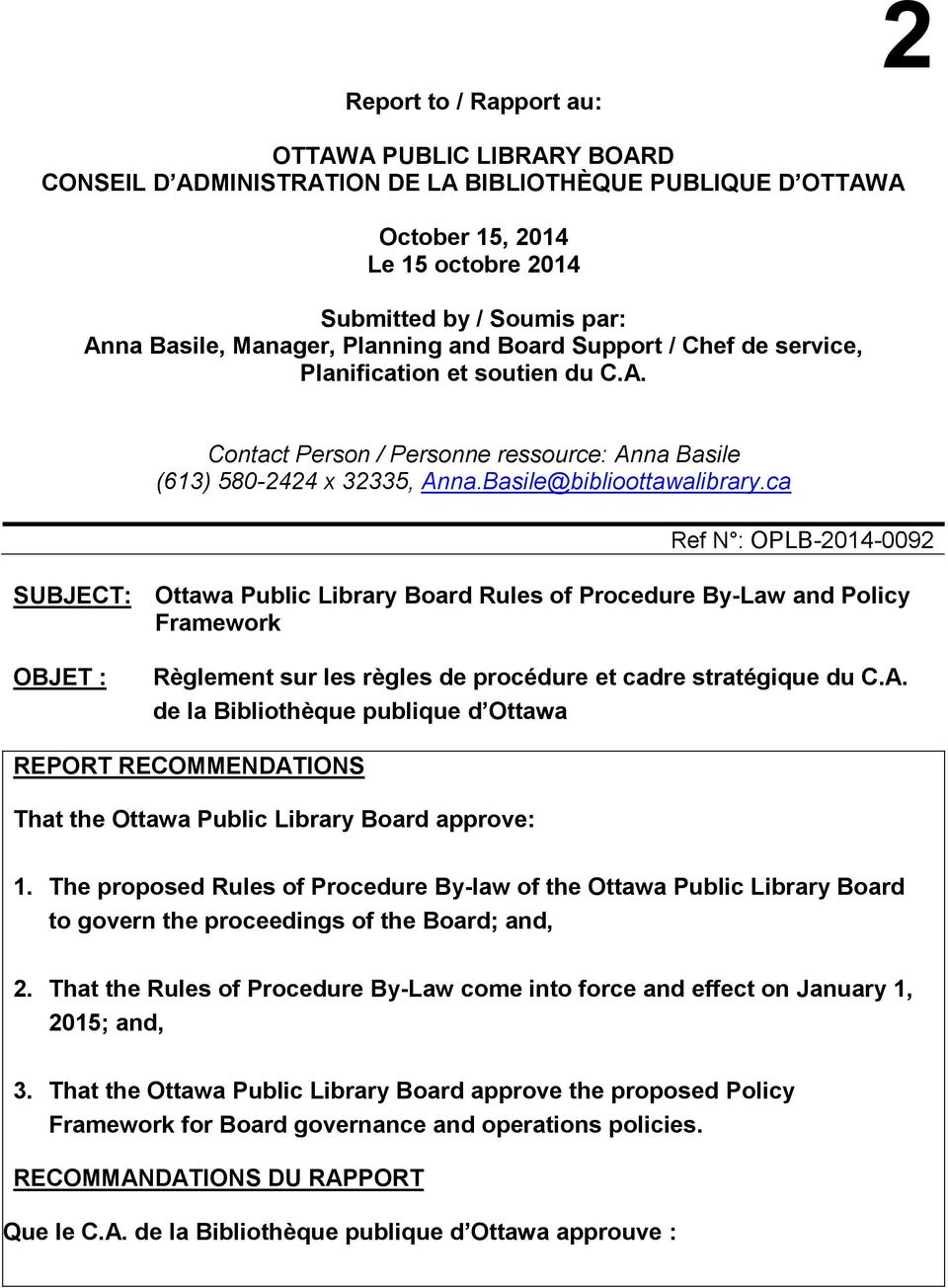ca Ref N : OPLB-2014-0092 SUBJECT: Ottawa Public Library Board Rules of Procedure By-Law and Policy Framework OBJET : Règlement sur les règles de procédure et cadre stratégique du C.A.