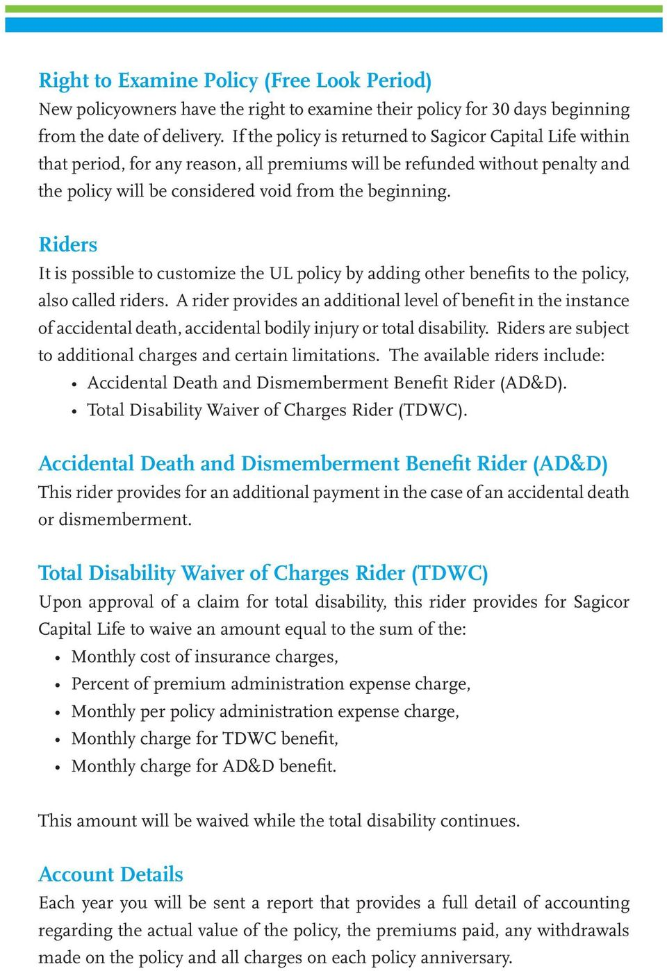 Riders It is possible to customize the UL policy by adding other benefits to the policy, also called riders.