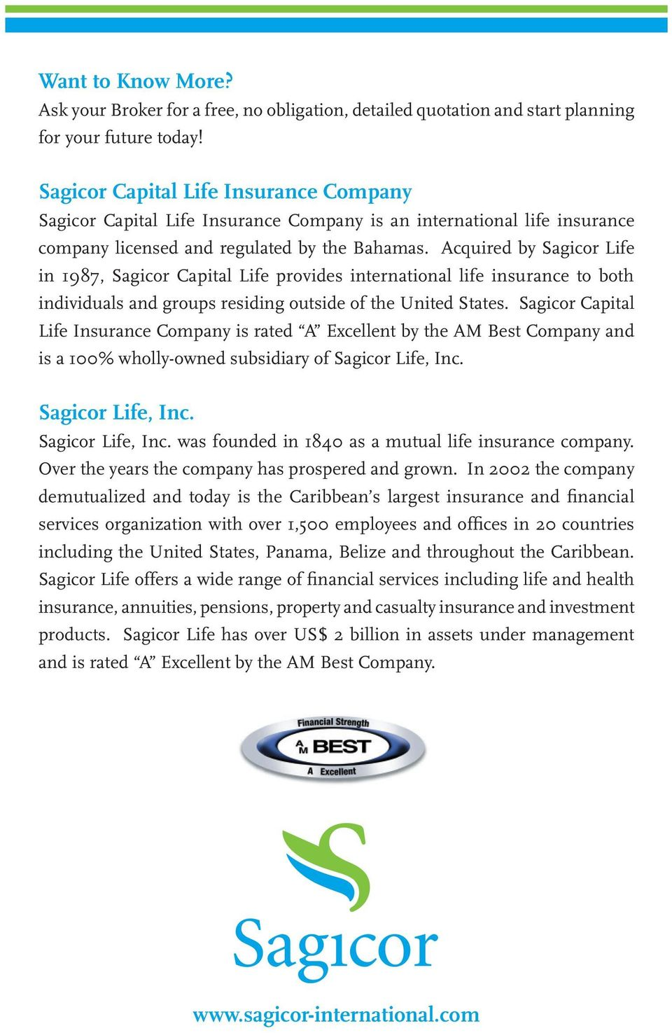 Acquired by Sagicor Life in 1987, Sagicor Capital Life provides international life insurance to both individuals and groups residing outside of the United States.