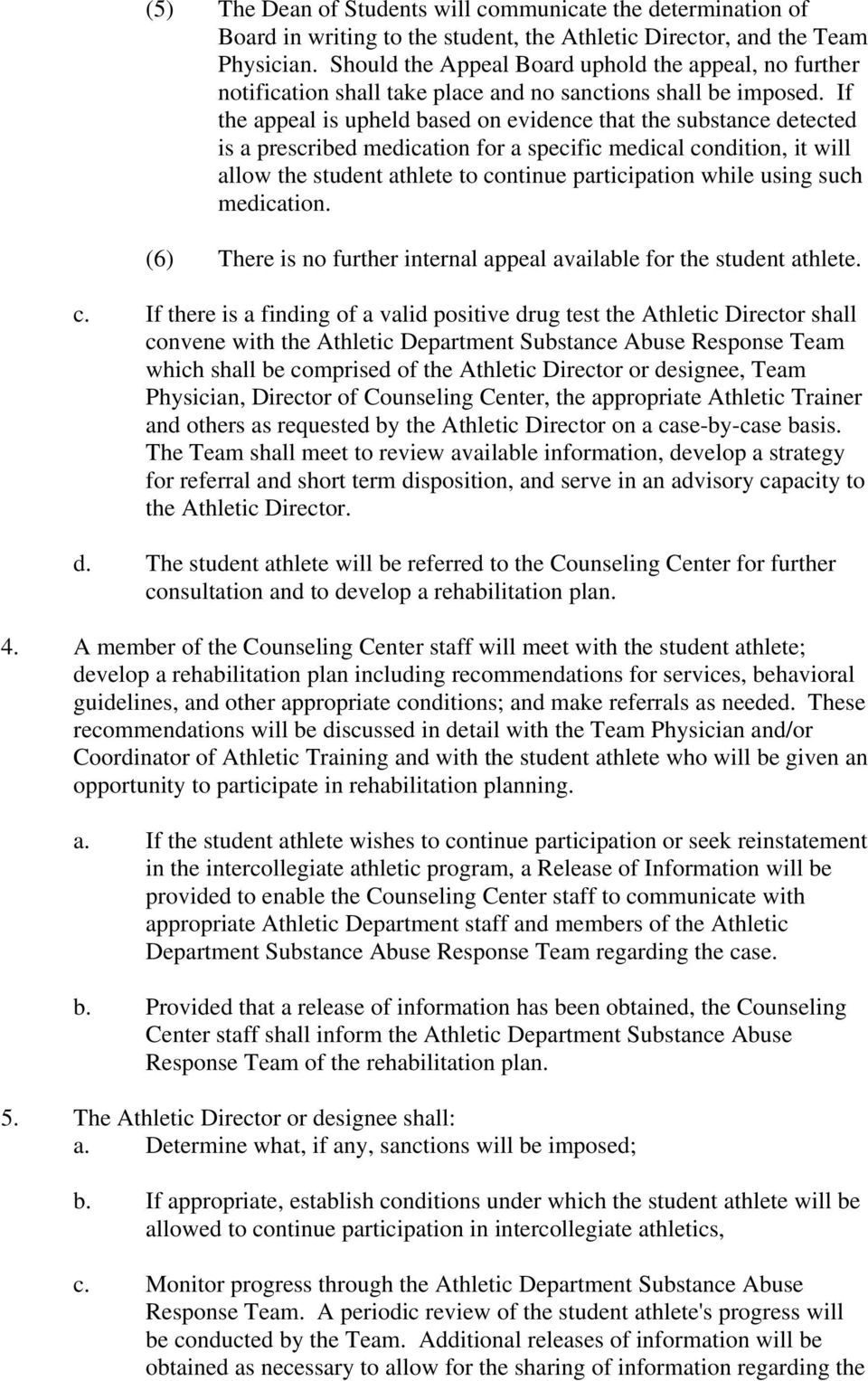 If the appeal is upheld based on evidence that the substance detected is a prescribed medication for a specific medical condition, it will allow the student athlete to continue participation while