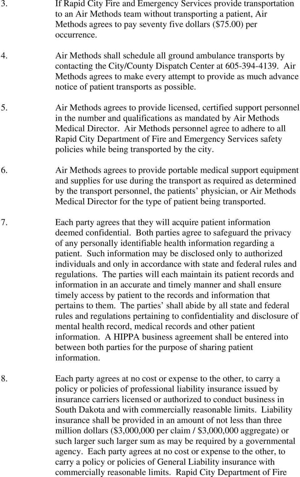 Air Methods agrees to make every attempt to provide as much advance notice of patient transports as possible. 5.