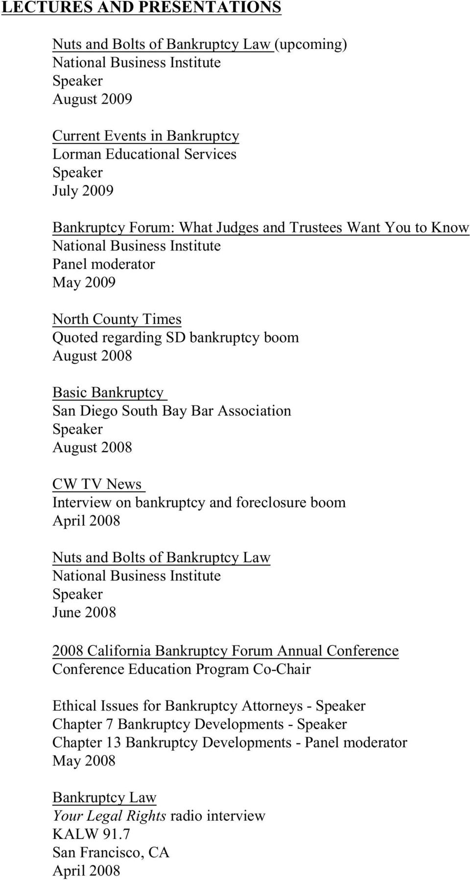 bankruptcy and foreclosure boom April 2008 Nuts and Bolts of June 2008 2008 California Bankruptcy Forum Annual Conference Conference Education Program Co-Chair Ethical Issues for