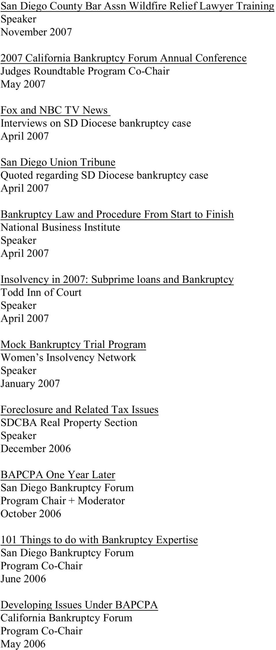 Court Mock Bankruptcy Trial Program Women s Insolvency Network January 2007 Foreclosure and Related Tax Issues SDCBA Real Property Section December 2006 BAPCPA One Year Later San Diego Bankruptcy