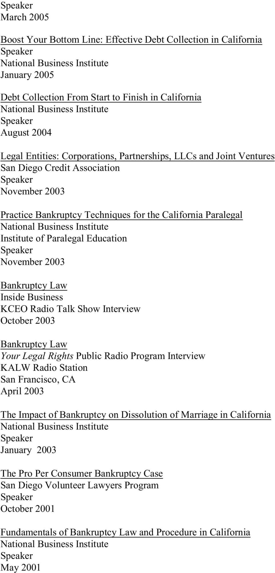 2003 Inside Business KCEO Radio Talk Show Interview October 2003 Your Legal Rights Public Radio Program Interview KALW Radio Station San Francisco, CA April 2003 The Impact of