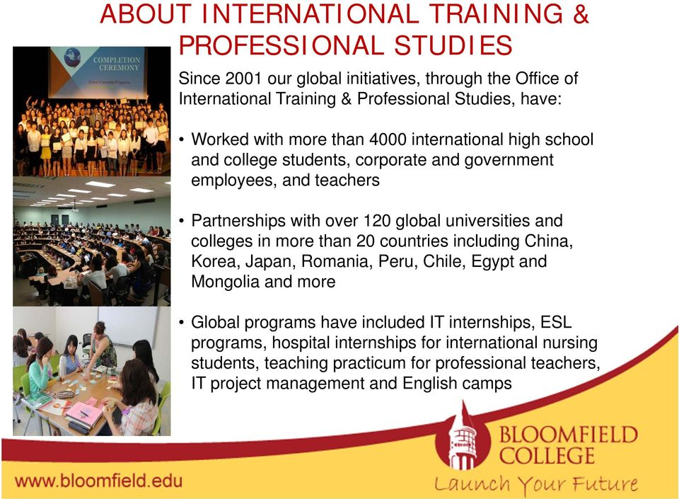 universities and colleges in more than 20 countries including China, Korea, Japan, Romania, Peru, Chile, Egypt and Mongolia and more Global programs have included