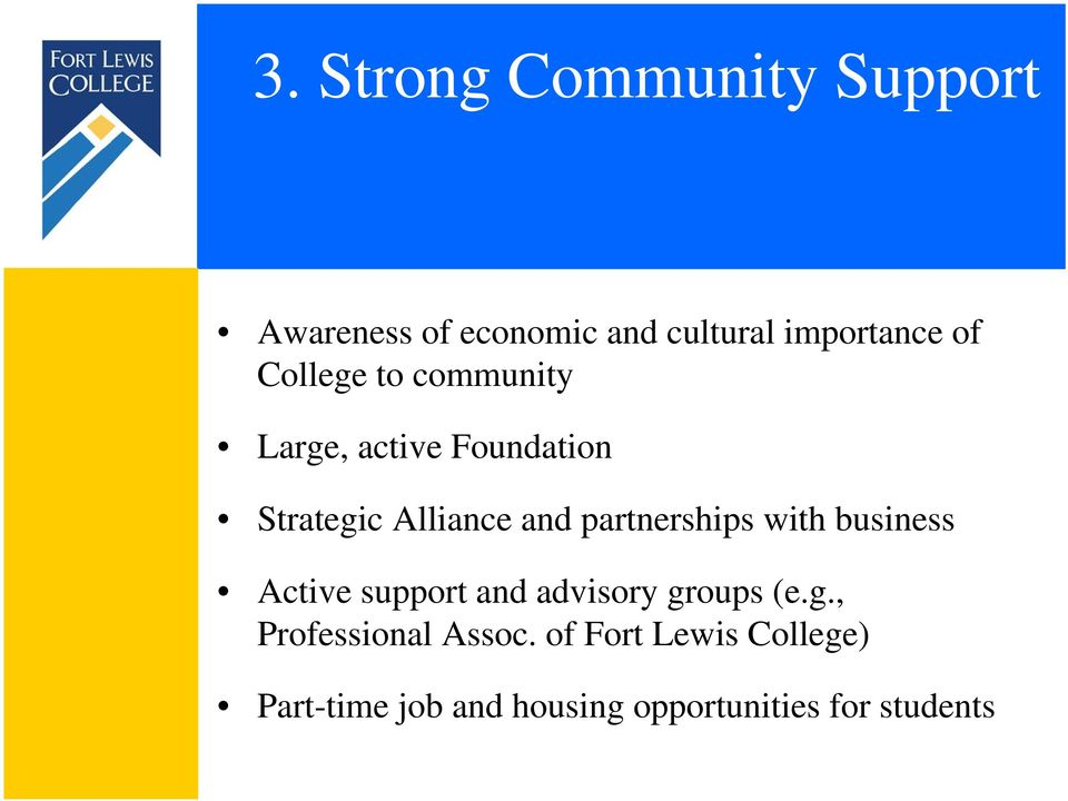 partnerships with business Active support and advisory groups (e.g., Professional Assoc.