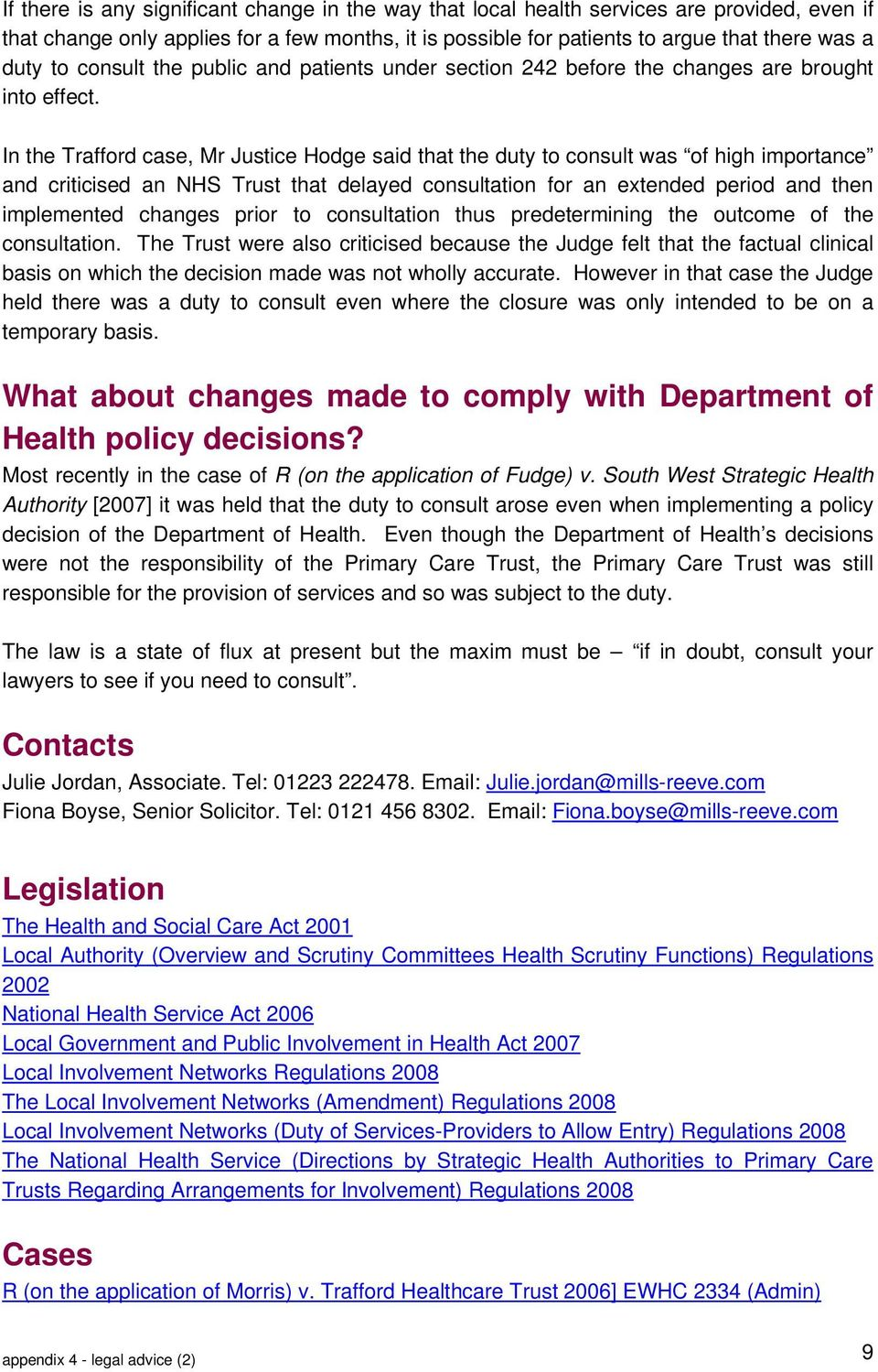 In the Trafford case, Mr Justice Hodge said that the duty to consult was of high importance and criticised an NHS Trust that delayed consultation for an extended period and then implemented changes