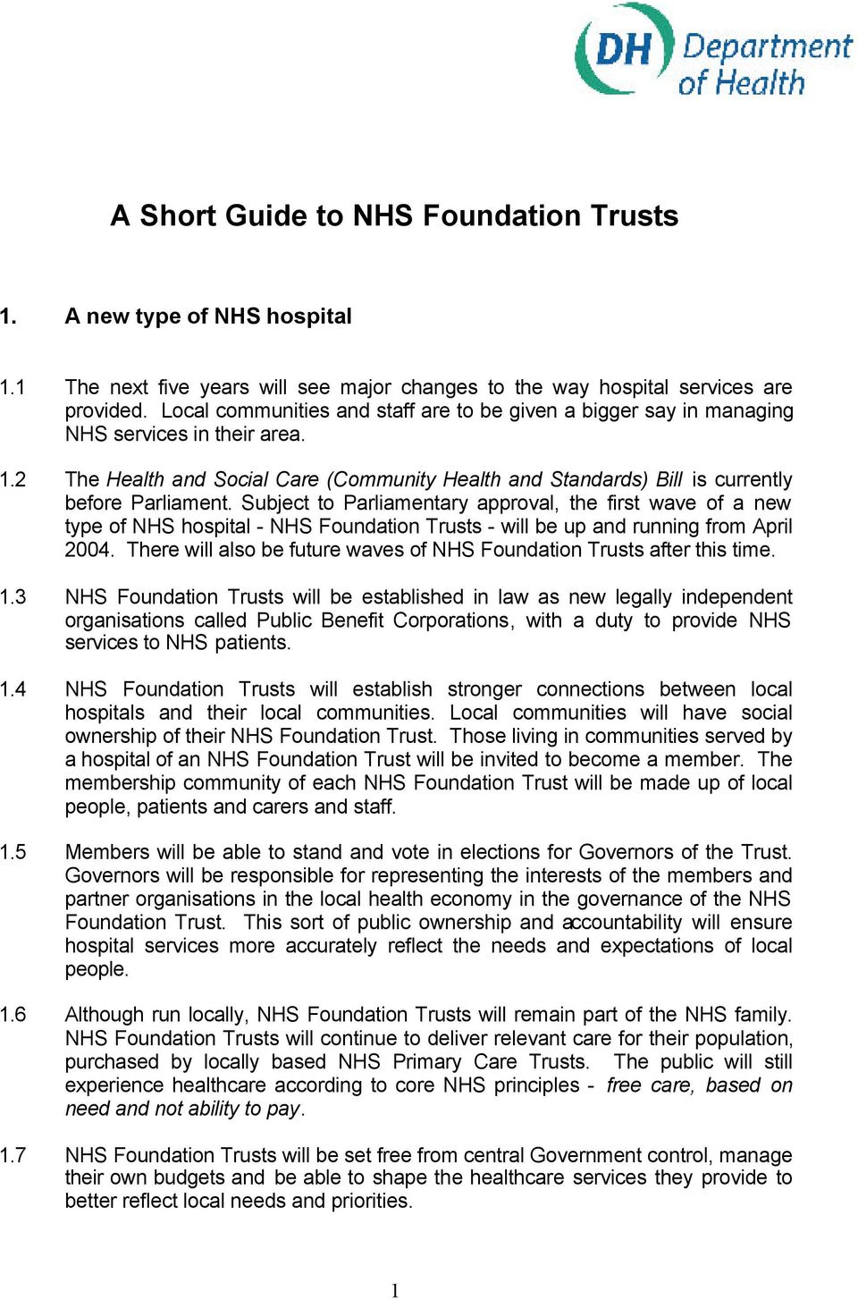 Subject to Parliamentary approval, the first wave of a new type of NHS hospital - NHS Foundation Trusts - will be up and running from April 2004.