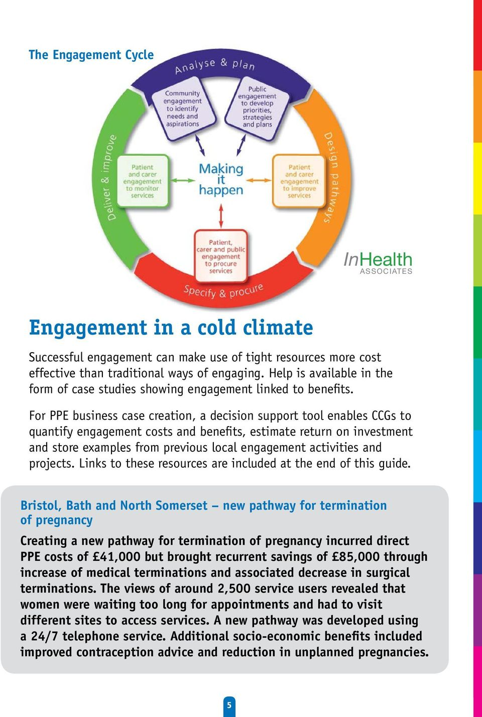 InHealth ASSOCIATES Engagement in a cold climate Successful engagement can make use of tight resources more cost effective than traditional ways of engaging.