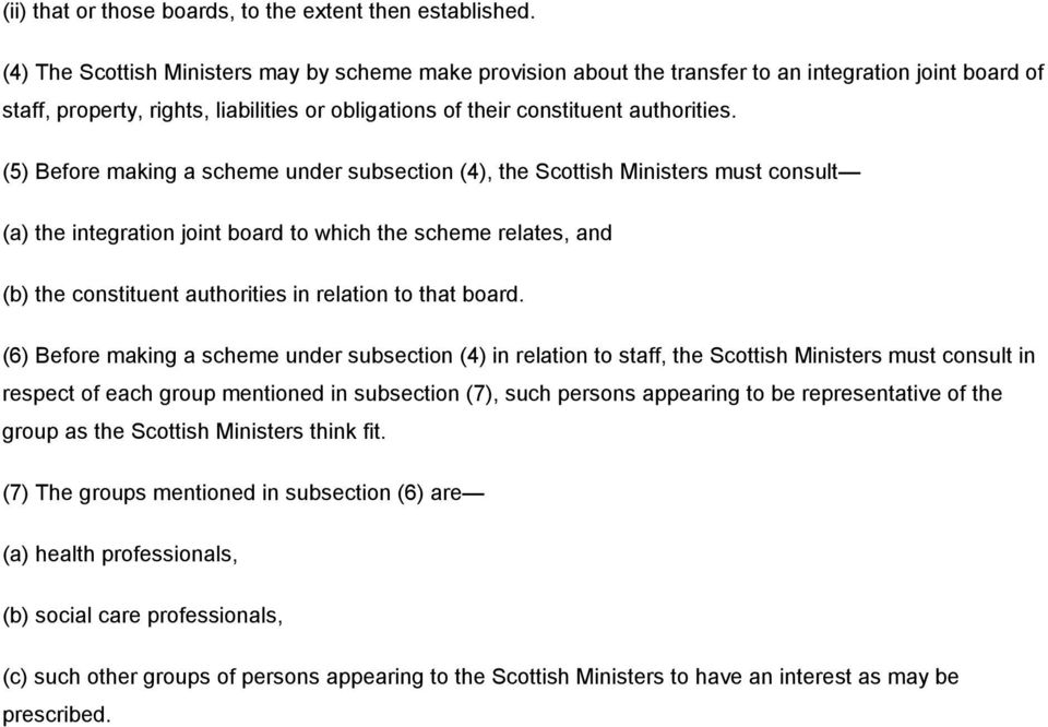 (5) Before making a scheme under subsection (4), the Scottish Ministers must consult (a) the integration joint board to which the scheme relates, and (b) the constituent authorities in relation to