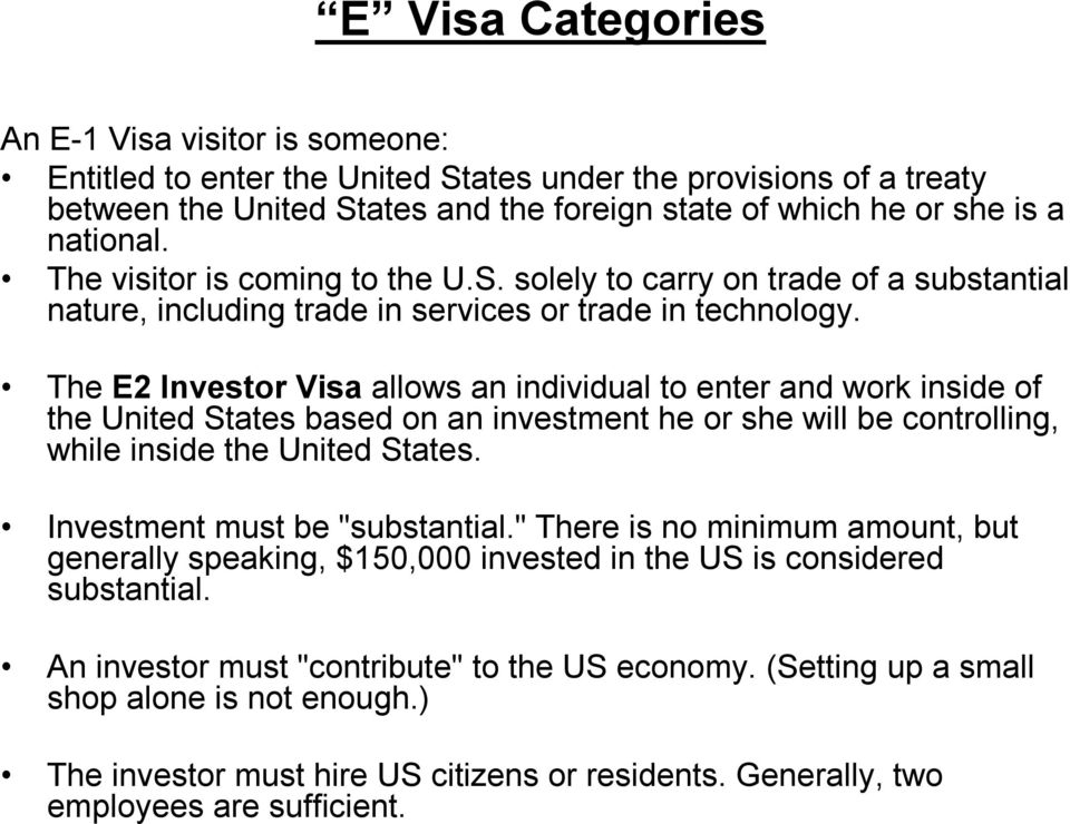 The E2 Investor Visa allows an individual to enter and work inside of the United States based on an investment he or she will be controlling, while inside the United States.
