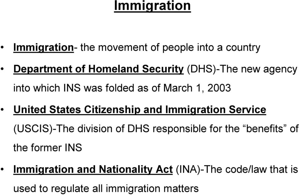 Immigration Service (USCIS) The division of DHS responsible for the benefits of the former INS