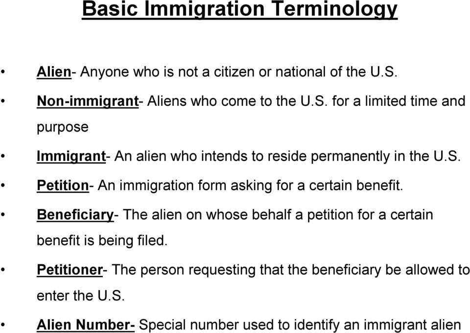 for a limited time and purpose Immigrant An alien who intends to reside permanently in the U.S.
