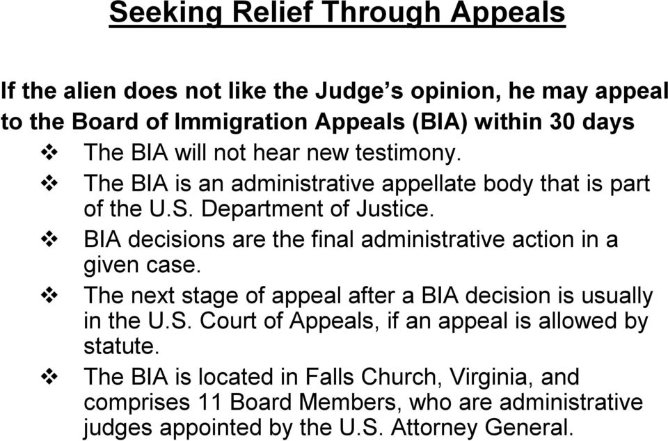 BIA decisions are the final administrative action in a given case. The next stage of appeal after a BIA decision is usually in the U.S.