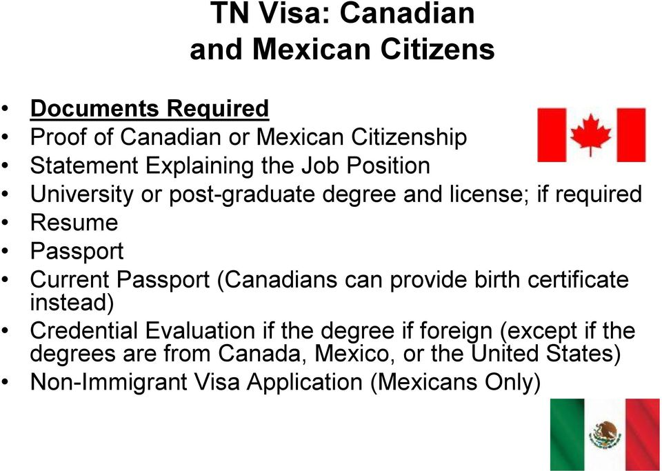 Current Passport (Canadians can provide birth certificate instead) Credential Evaluation if the degree if